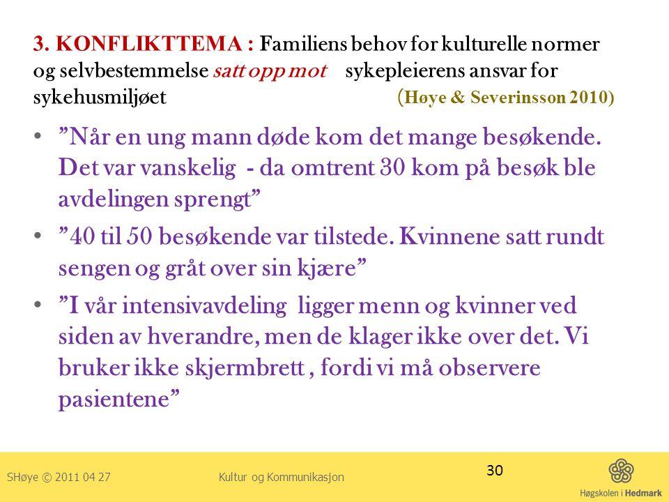 3. KONFLIKTTEMA : Familiens behov for kulturelle normer og selvbestemmelse satt opp mot sykepleierens ansvar for sykehusmiljøet ( Høye & Severinsson 2