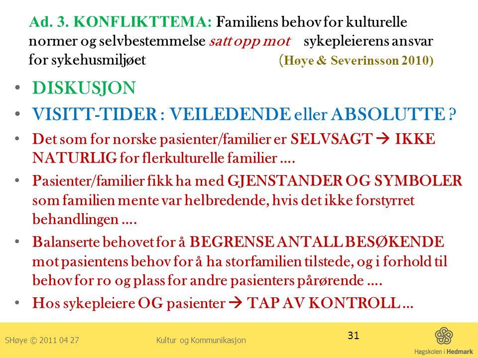 Ad. 3. KONFLIKTTEMA: Familiens behov for kulturelle normer og selvbestemmelse satt opp mot sykepleierens ansvar for sykehusmiljøet ( Høye & Severinsso