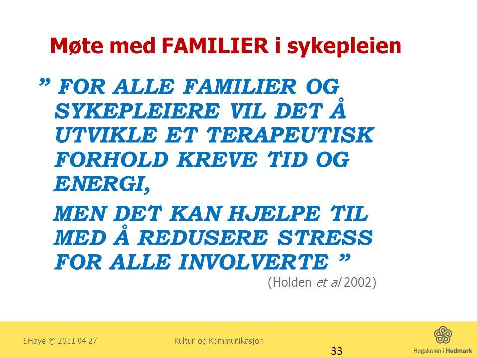 """Møte med FAMILIER i sykepleien """" FOR ALLE FAMILIER OG SYKEPLEIERE VIL DET Å UTVIKLE ET TERAPEUTISK FORHOLD KREVE TID OG ENERGI, MEN DET KAN HJELPE TIL"""