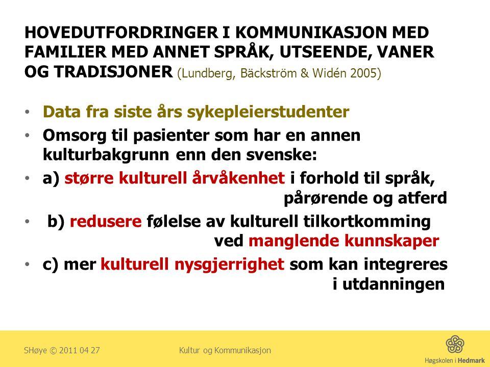 HOVEDUTFORDRINGER I KOMMUNIKASJON MED FAMILIER MED ANNET SPRÅK, UTSEENDE, VANER OG TRADISJONER (Lundberg, Bäckström & Widén 2005) • Data fra siste års