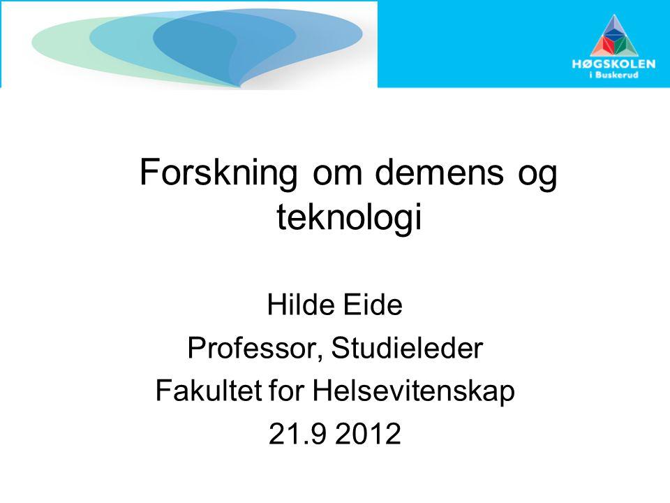 Forskning om demens og teknologi Hilde Eide Professor, Studieleder Fakultet for Helsevitenskap 21.9 2012