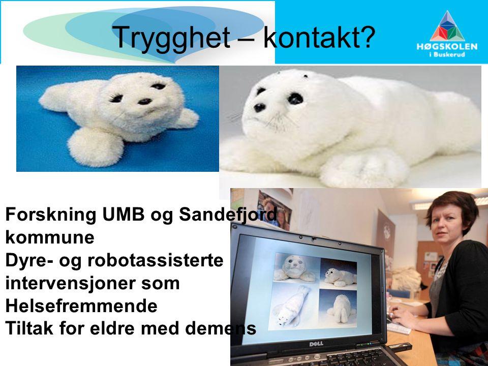 Trygghet – kontakt? Forskning UMB og Sandefjord kommune Dyre- og robotassisterte intervensjoner som Helsefremmende Tiltak for eldre med demens