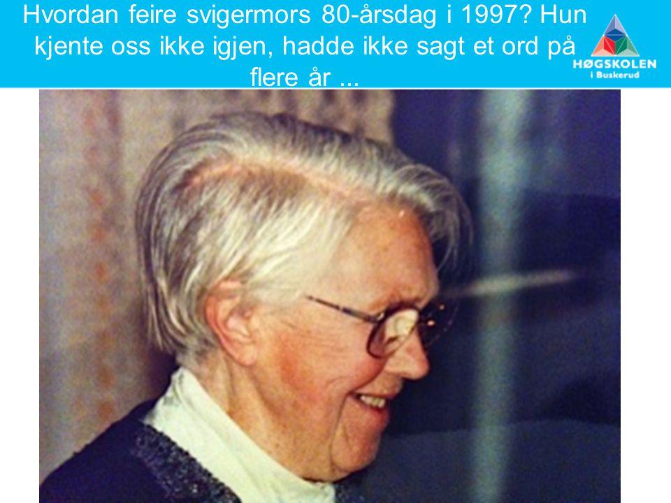Hvordan feire svigermors 80-årsdag i 1997? Hun kjente oss ikke igjen, hadde ikke sagt et ord på flere år...