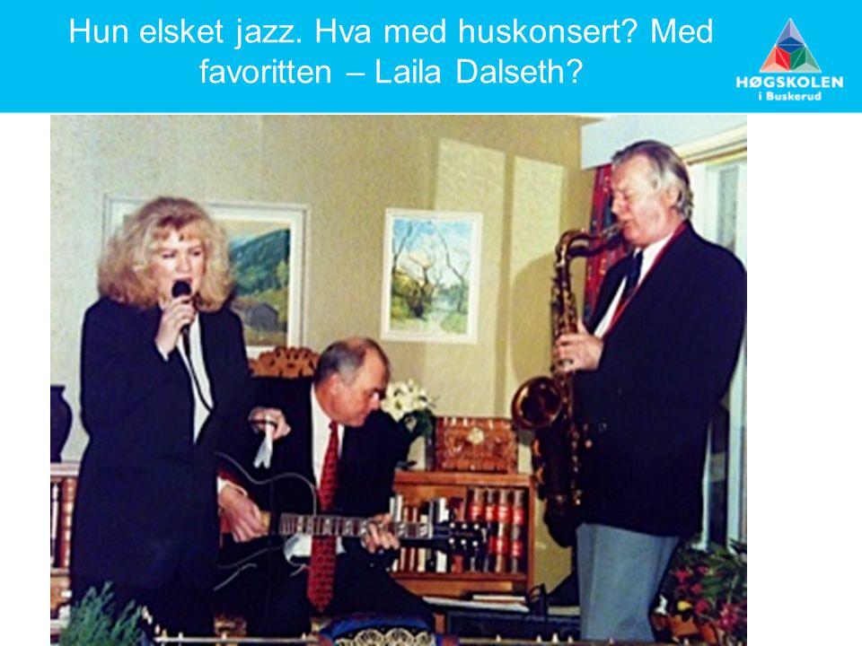 Hun elsket jazz. Hva med huskonsert? Med favoritten – Laila Dalseth?