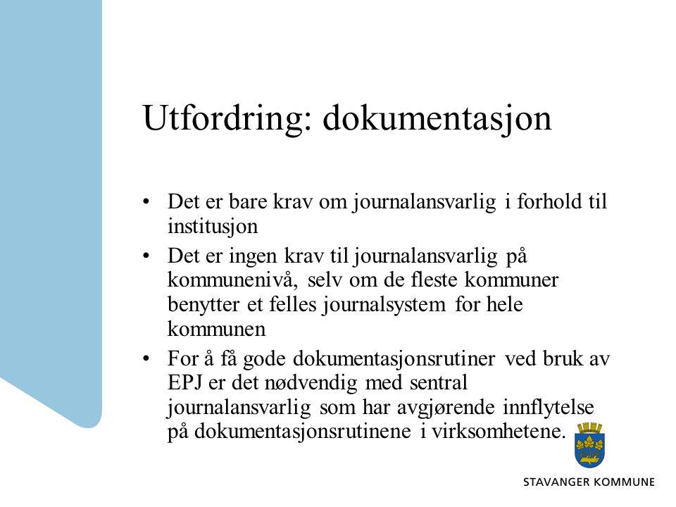 Utfordring: dokumentasjon •Det er bare krav om journalansvarlig i forhold til institusjon •Det er ingen krav til journalansvarlig på kommunenivå, selv