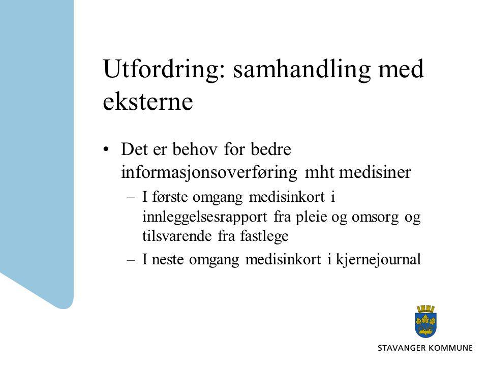Utfordring: samhandling med eksterne •Det er behov for bedre informasjonsoverføring mht medisiner –I første omgang medisinkort i innleggelsesrapport fra pleie og omsorg og tilsvarende fra fastlege –I neste omgang medisinkort i kjernejournal