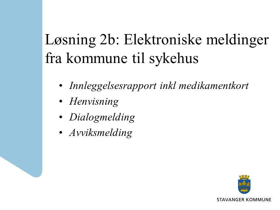 Løsning 2b: Elektroniske meldinger fra kommune til sykehus •Innleggelsesrapport inkl medikamentkort •Henvisning •Dialogmelding •Avviksmelding