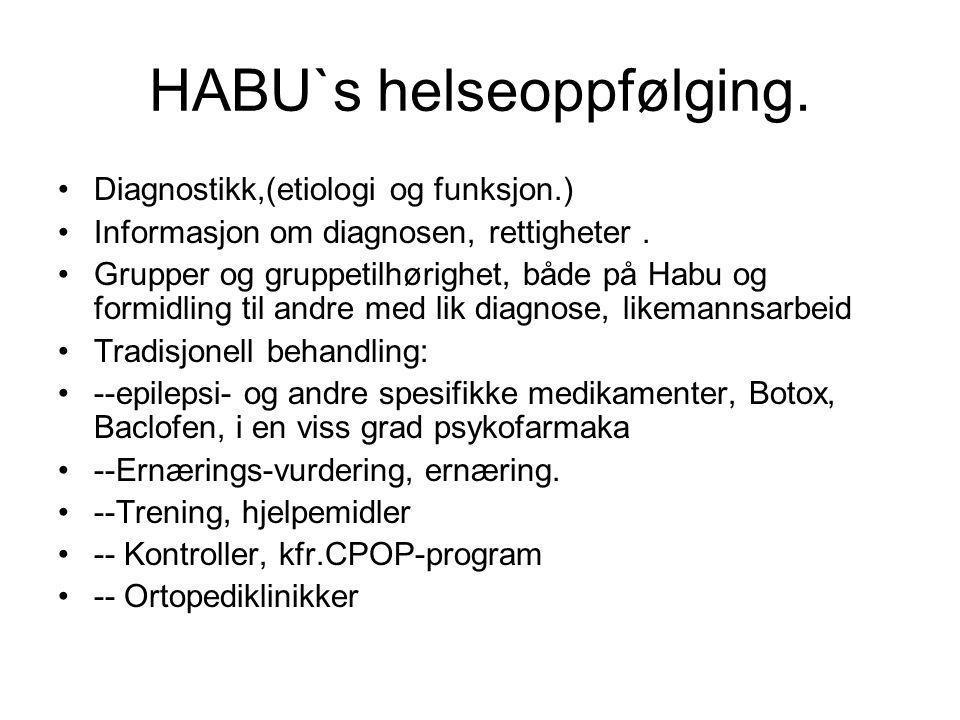 HABU`s helseoppfølging. •Diagnostikk,(etiologi og funksjon.) •Informasjon om diagnosen, rettigheter. •Grupper og gruppetilhørighet, både på Habu og fo