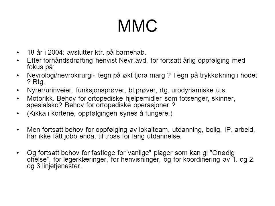 MMC •18 år i 2004: avslutter ktr. på barnehab. •Etter forhåndsdrøfting henvist Nevr.avd. for fortsatt årlig oppfølging med fokus på: •Nevrologi/nevrok