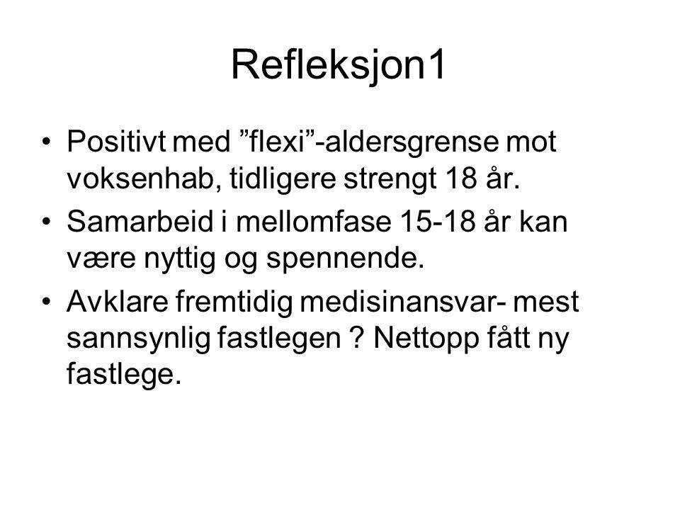 """Refleksjon1 •Positivt med """"flexi""""-aldersgrense mot voksenhab, tidligere strengt 18 år. •Samarbeid i mellomfase 15-18 år kan være nyttig og spennende."""