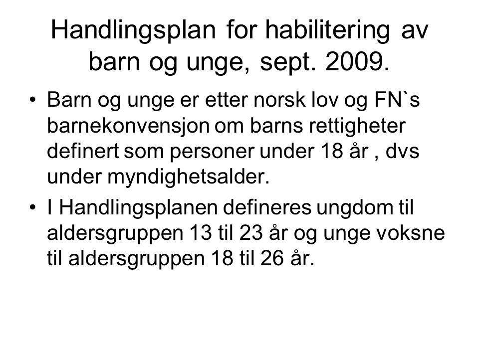Handlingsplan for habilitering av barn og unge, sept. 2009. •Barn og unge er etter norsk lov og FN`s barnekonvensjon om barns rettigheter definert som