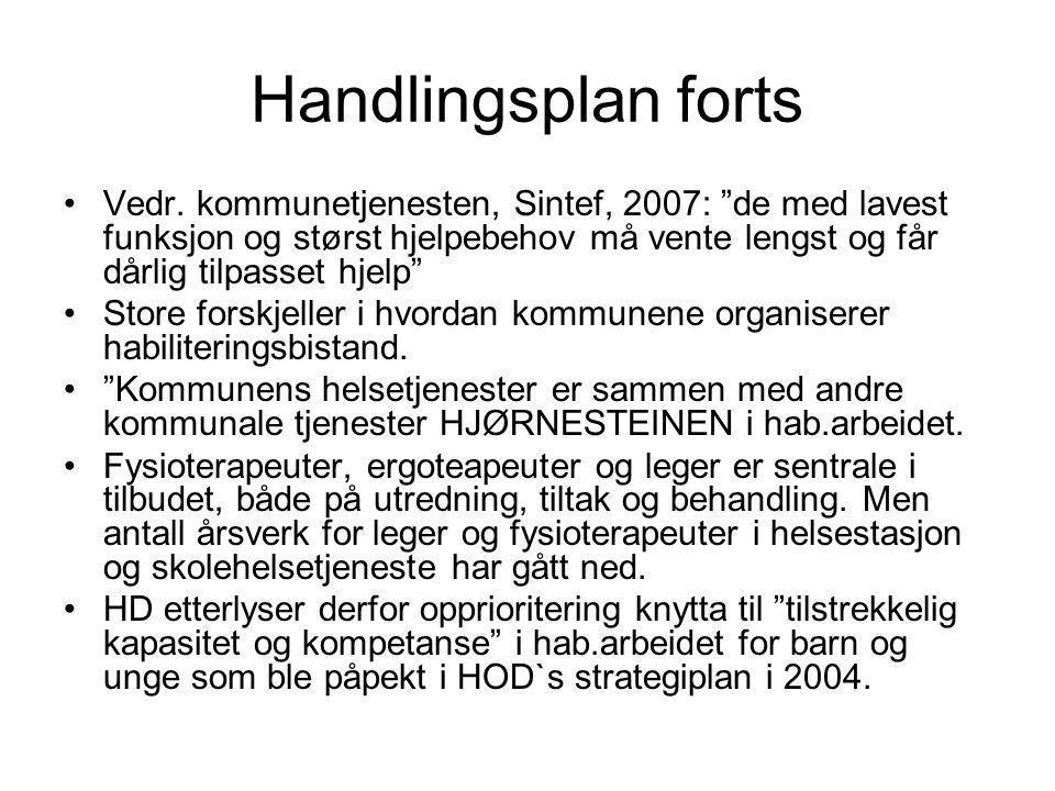 """Handlingsplan forts •Vedr. kommunetjenesten, Sintef, 2007: """"de med lavest funksjon og størst hjelpebehov må vente lengst og får dårlig tilpasset hjelp"""