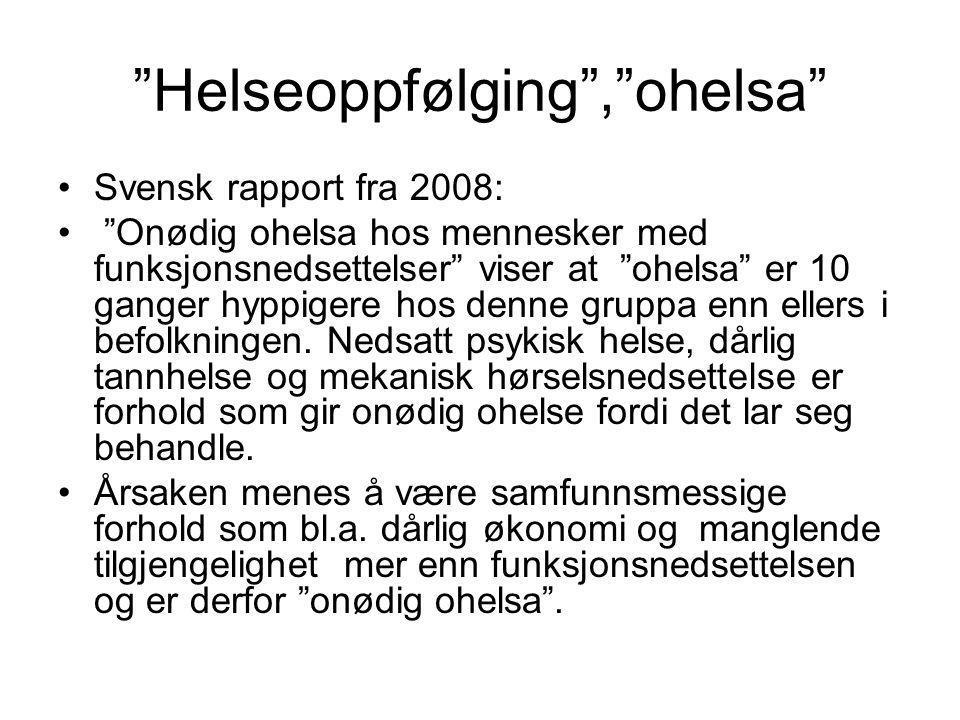 """""""Helseoppfølging"""",""""ohelsa"""" •Svensk rapport fra 2008: • """"Onødig ohelsa hos mennesker med funksjonsnedsettelser"""" viser at """"ohelsa"""" er 10 ganger hyppiger"""