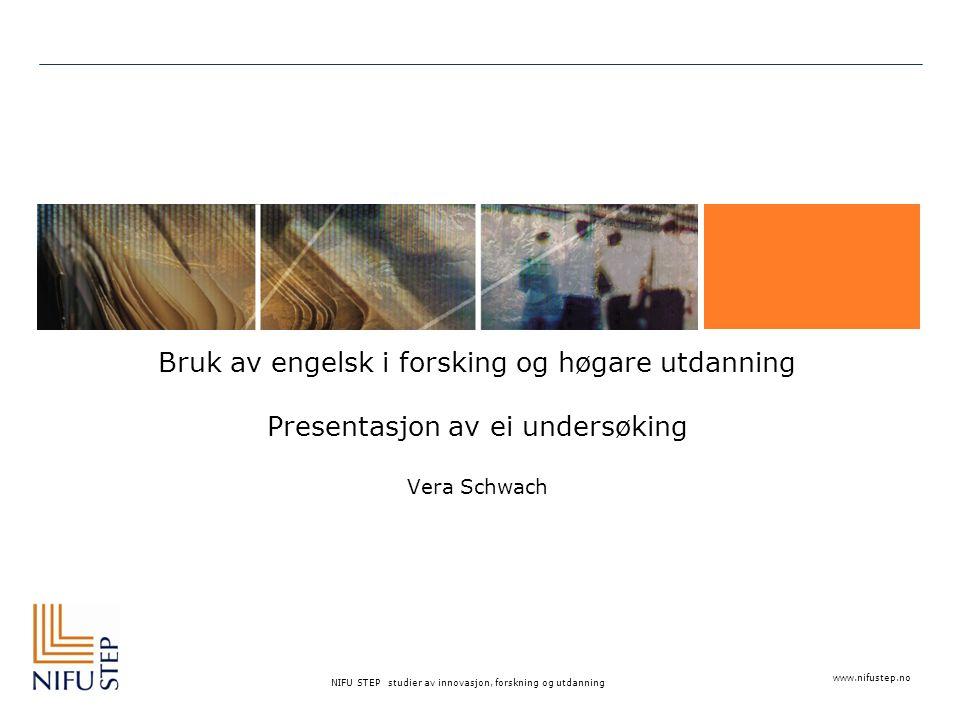 www.nifustep.no NIFU STEP studier av innovasjon, forskning og utdanning Bruk av engelsk i forsking og høgare utdanning Presentasjon av ei undersøking