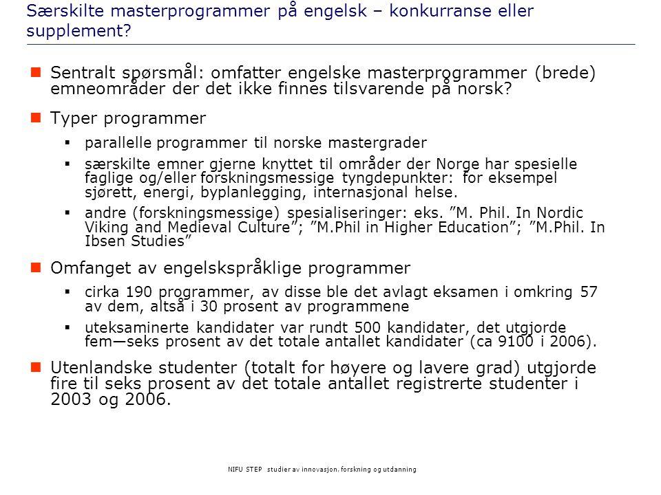 NIFU STEP studier av innovasjon, forskning og utdanning Særskilte masterprogrammer på engelsk – konkurranse eller supplement?  Sentralt spørsmål: omf