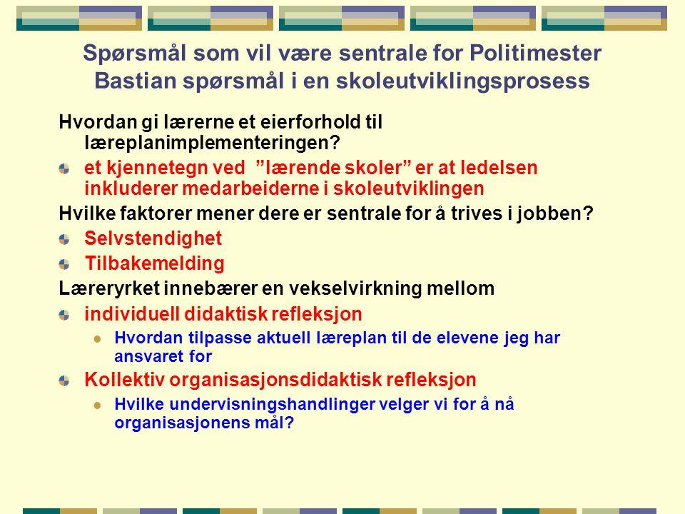 Spørsmål som vil være sentrale for Politimester Bastian spørsmål i en skoleutviklingsprosess Hvordan gi lærerne et eierforhold til læreplanimplementer