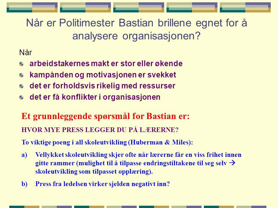 Når er Politimester Bastian brillene egnet for å analysere organisasjonen? Når arbeidstakernes makt er stor eller økende kampånden og motivasjonen er