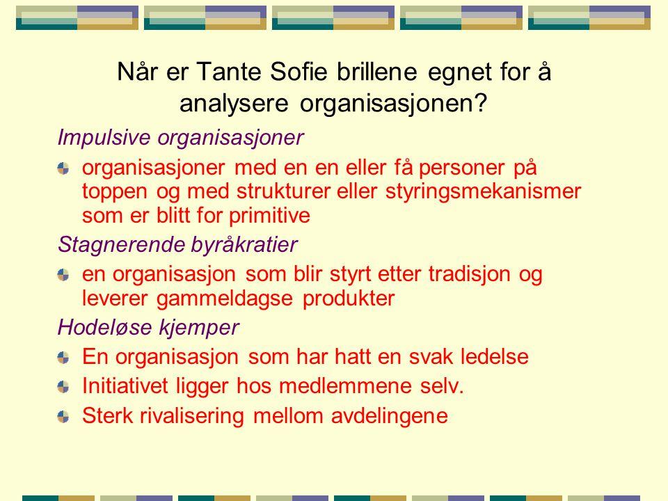 Når er Tante Sofie brillene egnet for å analysere organisasjonen? Impulsive organisasjoner organisasjoner med en en eller få personer på toppen og med