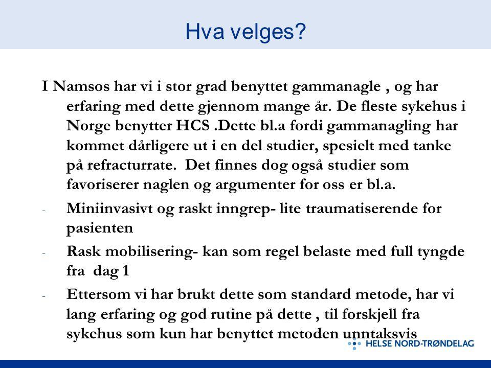 Hva velges? I Namsos har vi i stor grad benyttet gammanagle, og har erfaring med dette gjennom mange år. De fleste sykehus i Norge benytter HCS.Dette
