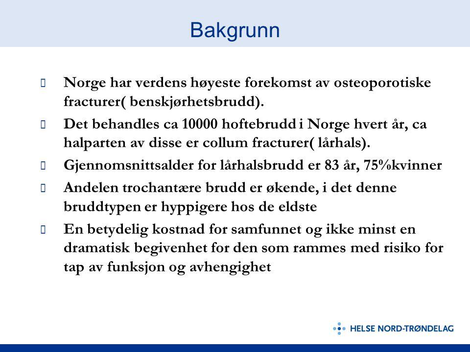 Bakgrunn ✔ Norge har verdens høyeste forekomst av osteoporotiske fracturer( benskjørhetsbrudd). ✔ Det behandles ca 10000 hoftebrudd i Norge hvert år,