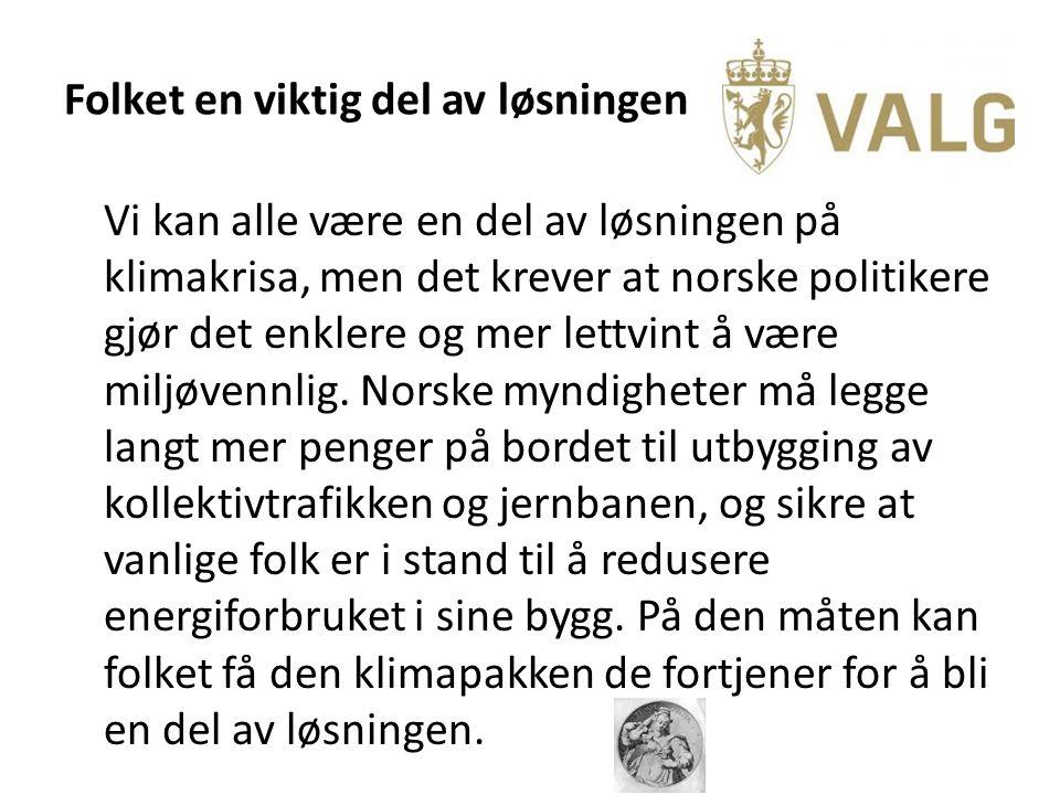 Folket en viktig del av løsningen Vi kan alle være en del av løsningen på klimakrisa, men det krever at norske politikere gjør det enklere og mer lettvint å være miljøvennlig.