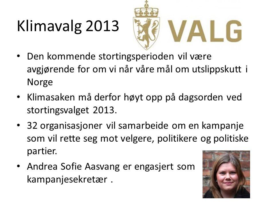 Klimavalg 2013 • Den kommende stortingsperioden vil være avgjørende for om vi når våre mål om utslippskutt i Norge • Klimasaken må derfor høyt opp på dagsorden ved stortingsvalget 2013.
