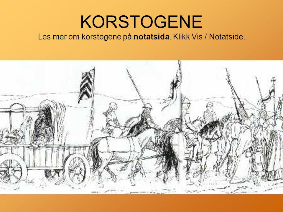 KORSTOGENE Les mer om korstogene på notatsida. Klikk Vis / Notatside.