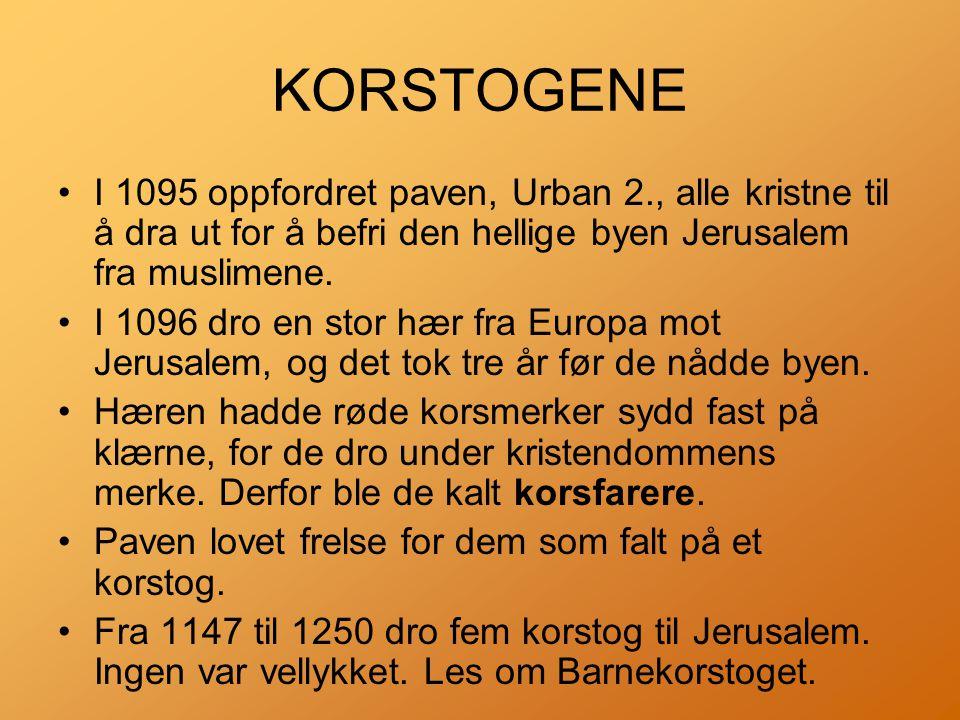 KORSTOGENE •I 1095 oppfordret paven, Urban 2., alle kristne til å dra ut for å befri den hellige byen Jerusalem fra muslimene.
