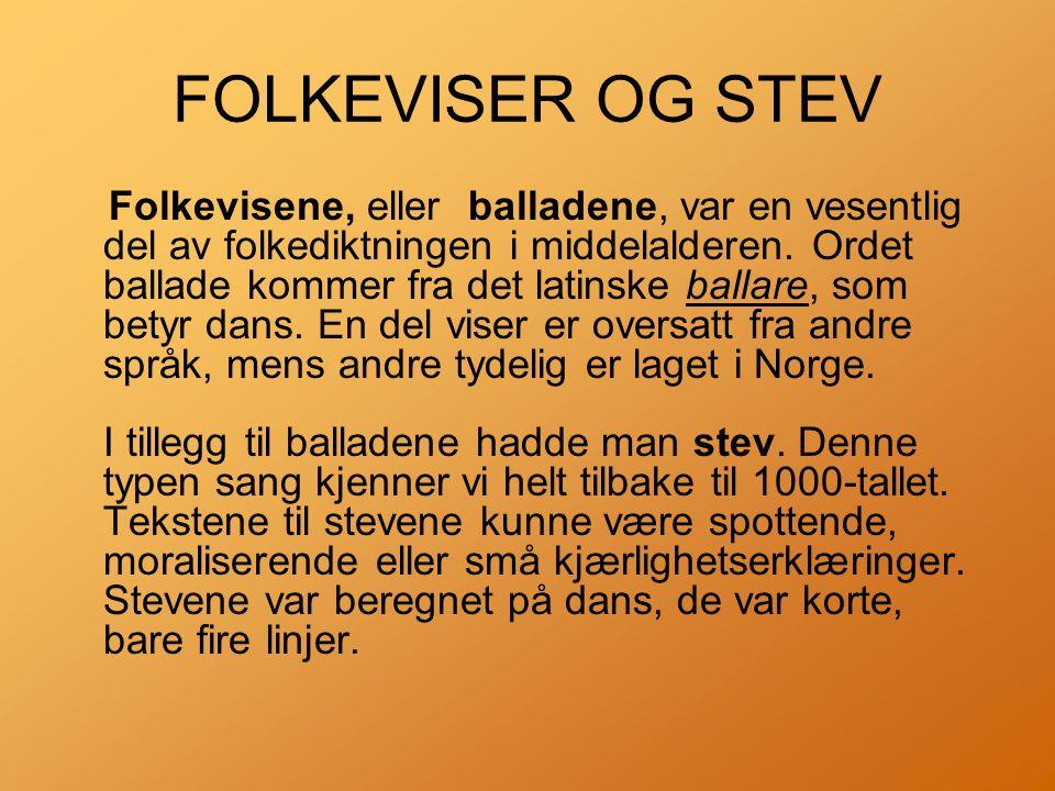 FOLKEVISER OG STEV Folkevisene, eller balladene, var en vesentlig del av folkediktningen i middelalderen.