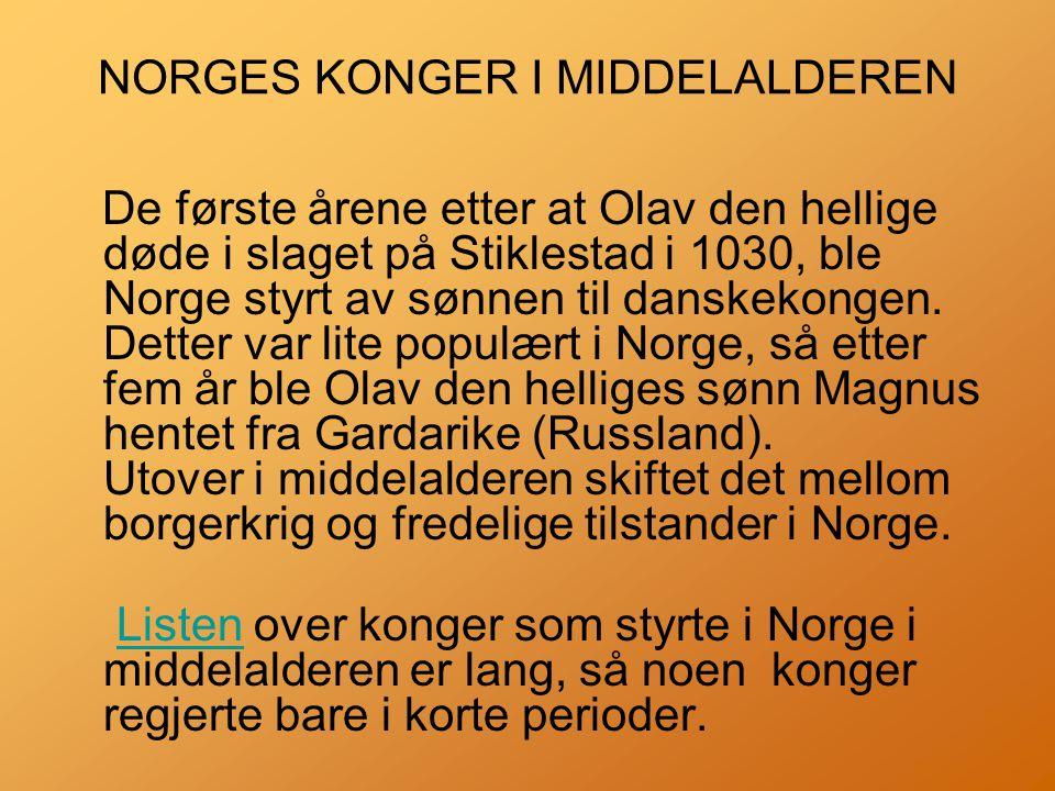 NORGES KONGER I MIDDELALDEREN De første årene etter at Olav den hellige døde i slaget på Stiklestad i 1030, ble Norge styrt av sønnen til danskekongen.