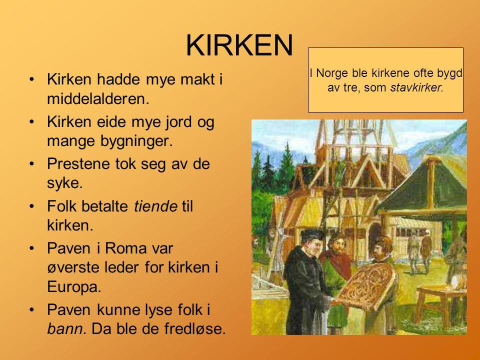 KIRKEN •Kirken hadde mye makt i middelalderen.•Kirken eide mye jord og mange bygninger.