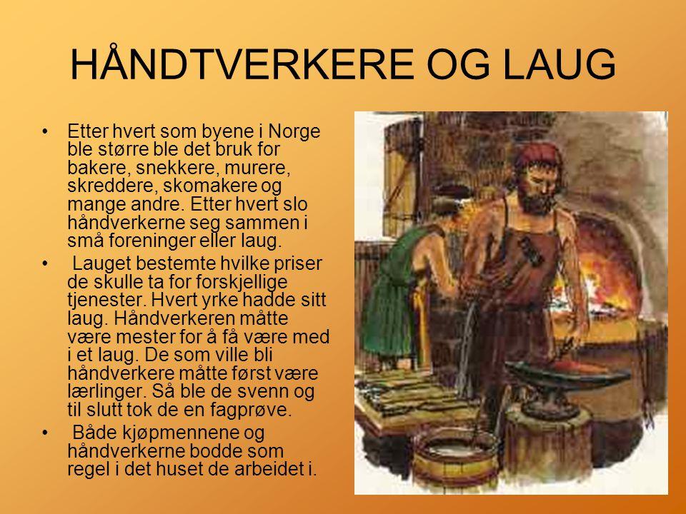 HÅNDTVERKERE OG LAUG •Etter hvert som byene i Norge ble større ble det bruk for bakere, snekkere, murere, skreddere, skomakere og mange andre.
