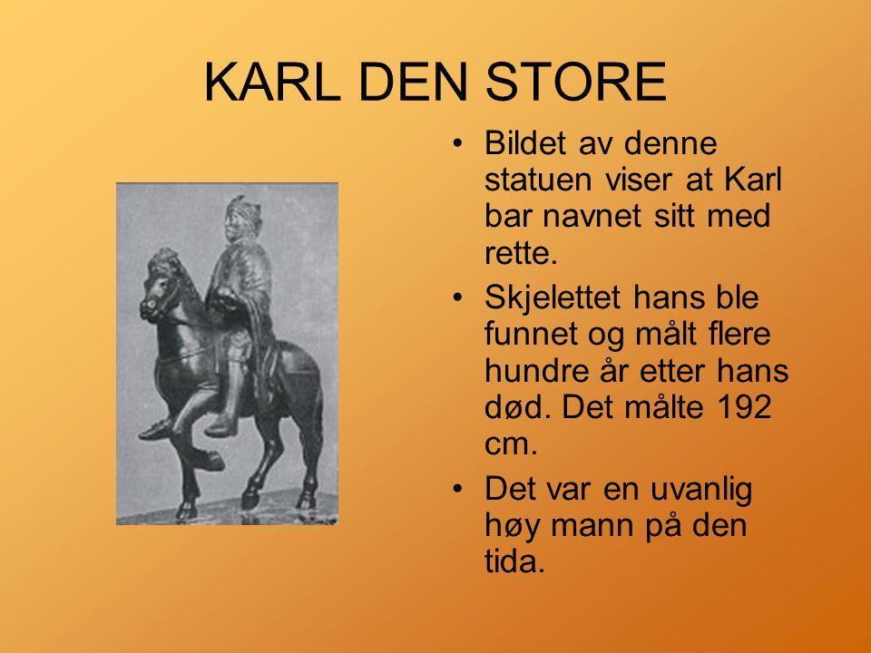 KARL DEN STORE •Bildet av denne statuen viser at Karl bar navnet sitt med rette.