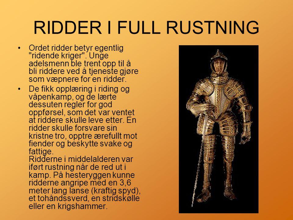 RIDDER I FULL RUSTNING •Ordet ridder betyr egentlig ridende kriger .