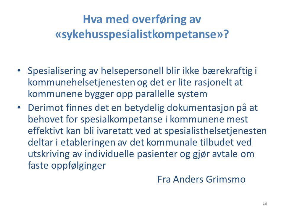 Hva med overføring av «sykehusspesialistkompetanse»? • Spesialisering av helsepersonell blir ikke bærekraftig i kommunehelsetjenesten og det er lite r