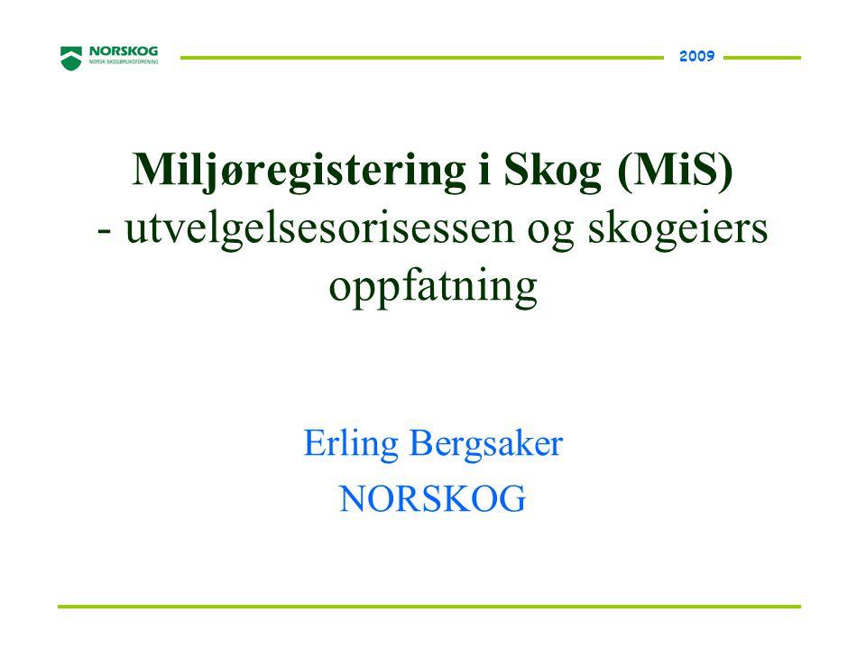 2009 Miljøregistering i Skog (MiS) - utvelgelsesorisessen og skogeiers oppfatning Erling Bergsaker NORSKOG