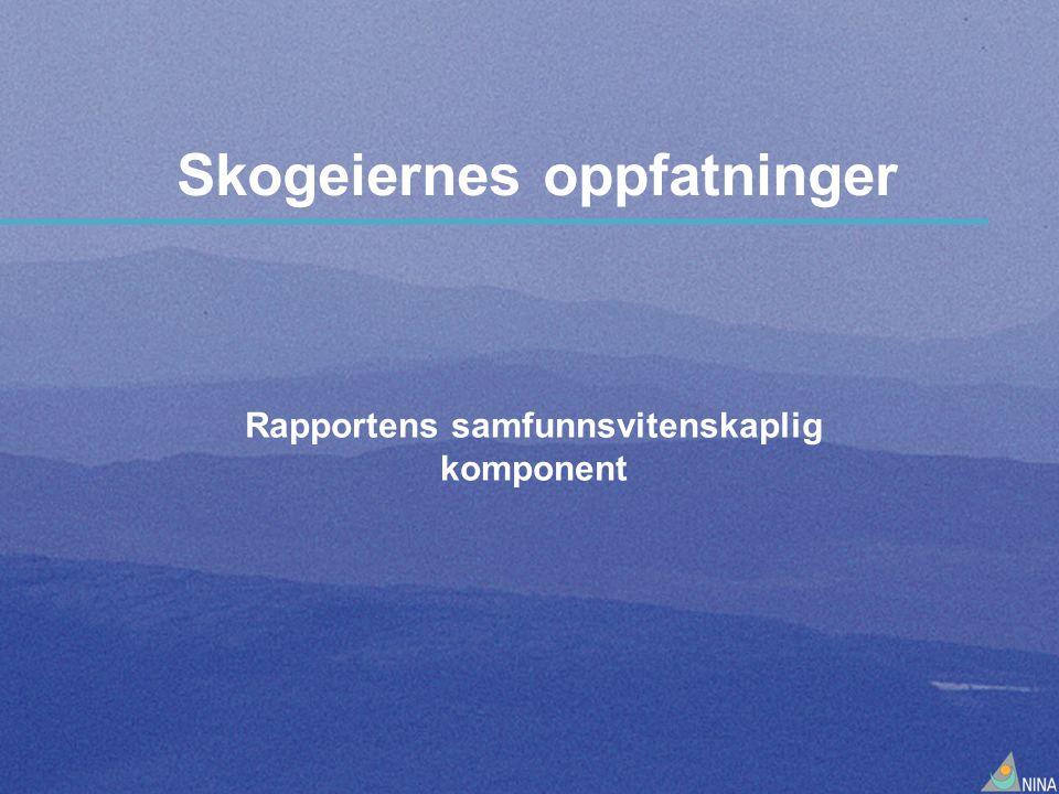 Skogeiernes oppfatninger Rapportens samfunnsvitenskaplig komponent
