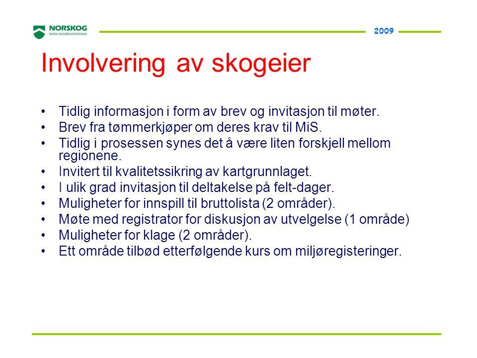 2009 Involvering av skogeier •Tidlig informasjon i form av brev og invitasjon til møter. •Brev fra tømmerkjøper om deres krav til MiS. •Tidlig i prose
