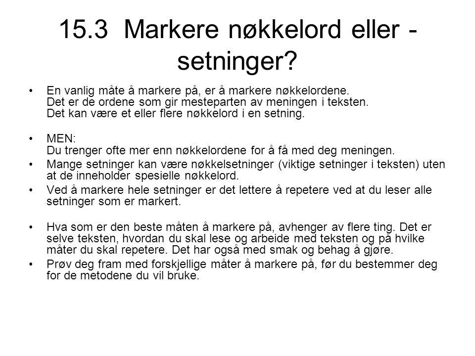 15.3 Markere nøkkelord eller - setninger? •En vanlig måte å markere på, er å markere nøkkelordene. Det er de ordene som gir mesteparten av meningen i