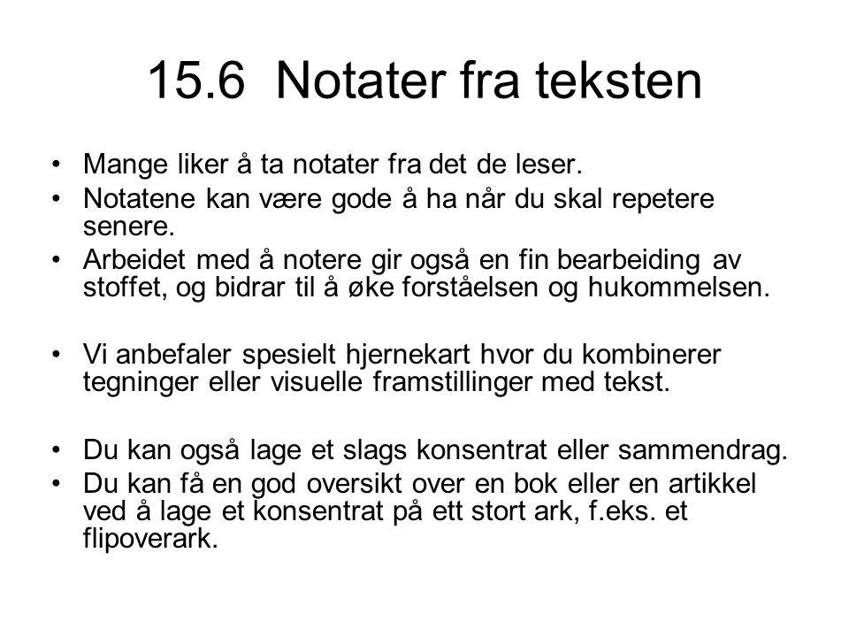 15.6 Notater fra teksten •Mange liker å ta notater fra det de leser. •Notatene kan være gode å ha når du skal repetere senere. •Arbeidet med å notere