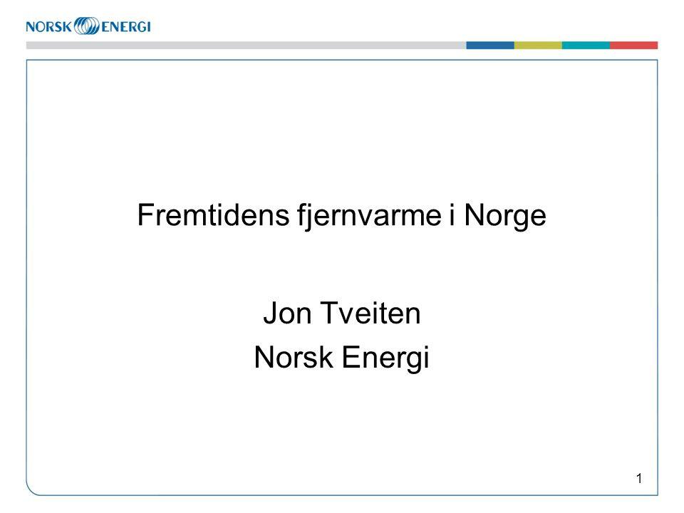 Fremtidens fjernvarme i Norge Jon Tveiten Norsk Energi 1