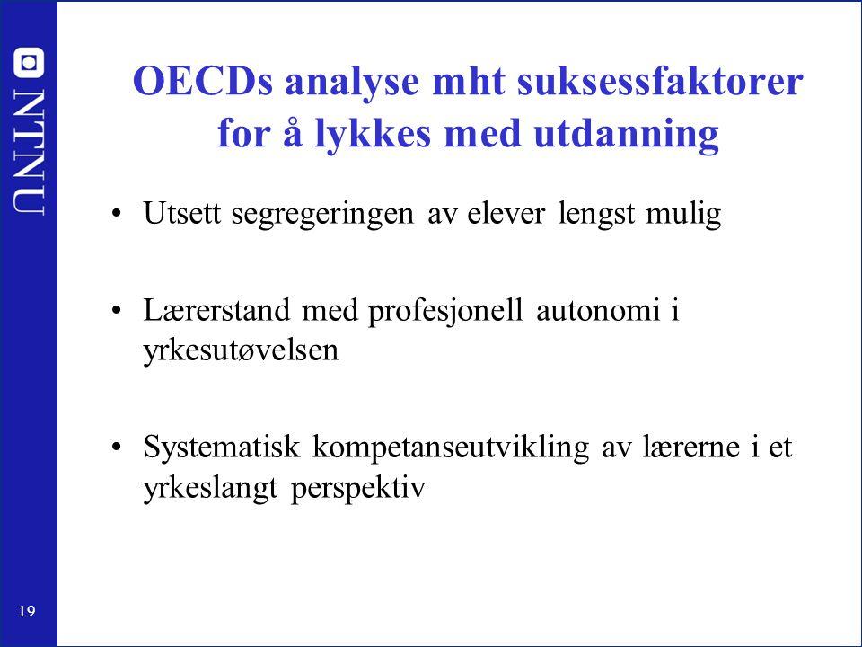 19 OECDs analyse mht suksessfaktorer for å lykkes med utdanning •Utsett segregeringen av elever lengst mulig •Lærerstand med profesjonell autonomi i y