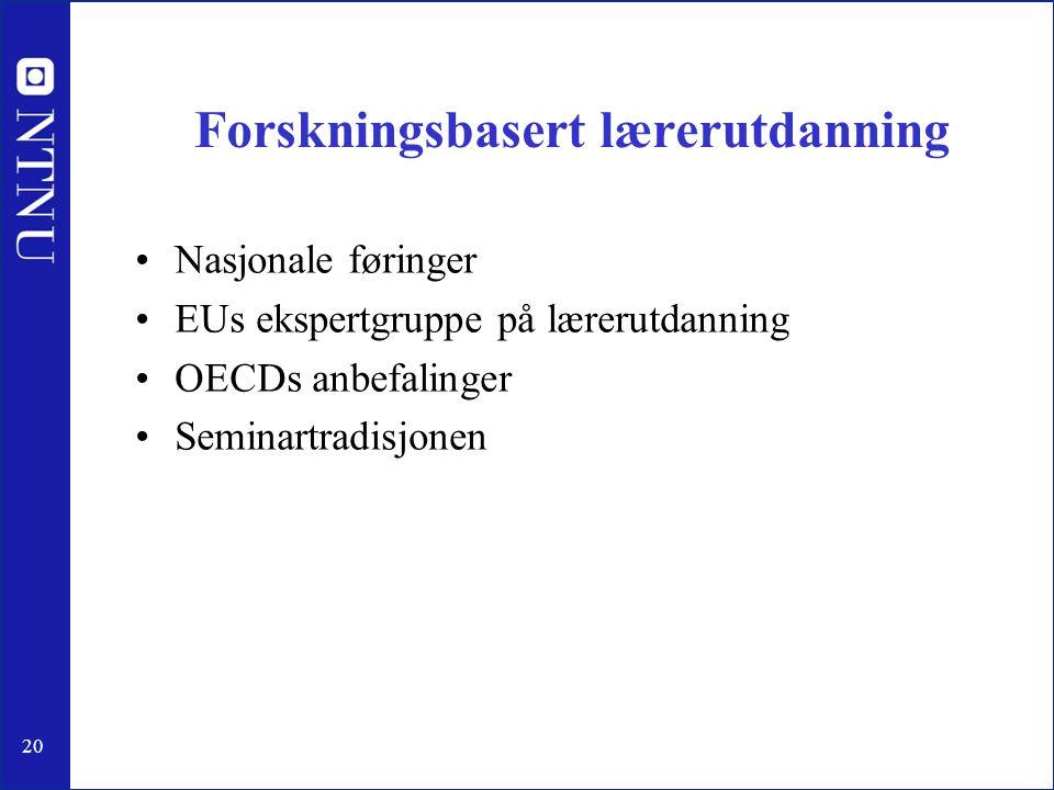 20 Forskningsbasert lærerutdanning •Nasjonale føringer •EUs ekspertgruppe på lærerutdanning •OECDs anbefalinger •Seminartradisjonen
