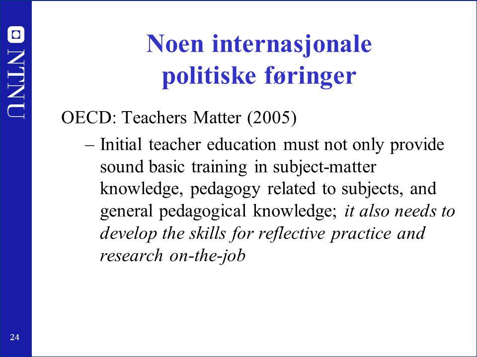 24 Noen internasjonale politiske føringer OECD: Teachers Matter (2005) –Initial teacher education must not only provide sound basic training in subjec