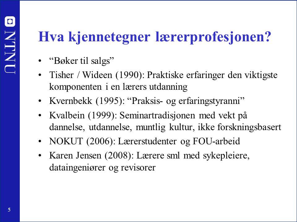 """5 Hva kjennetegner lærerprofesjonen? •""""Bøker til salgs"""" •Tisher / Wideen (1990): Praktiske erfaringer den viktigste komponenten i en lærers utdanning"""