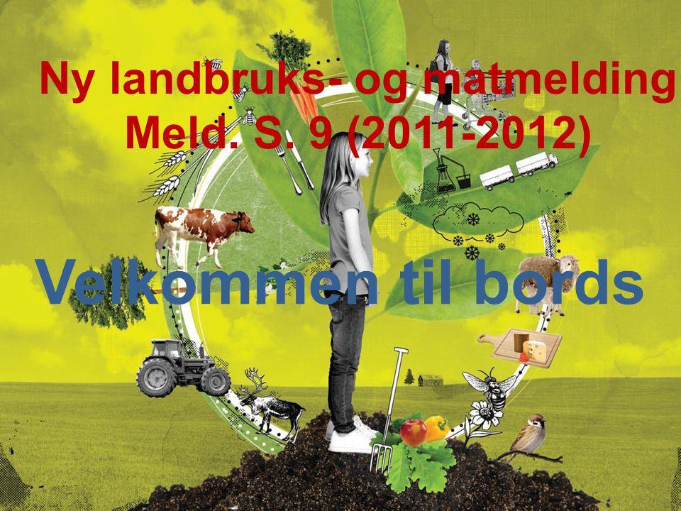 Velkommen til bords Ny landbruks- og matmelding Meld. S. 9 (2011-2012)