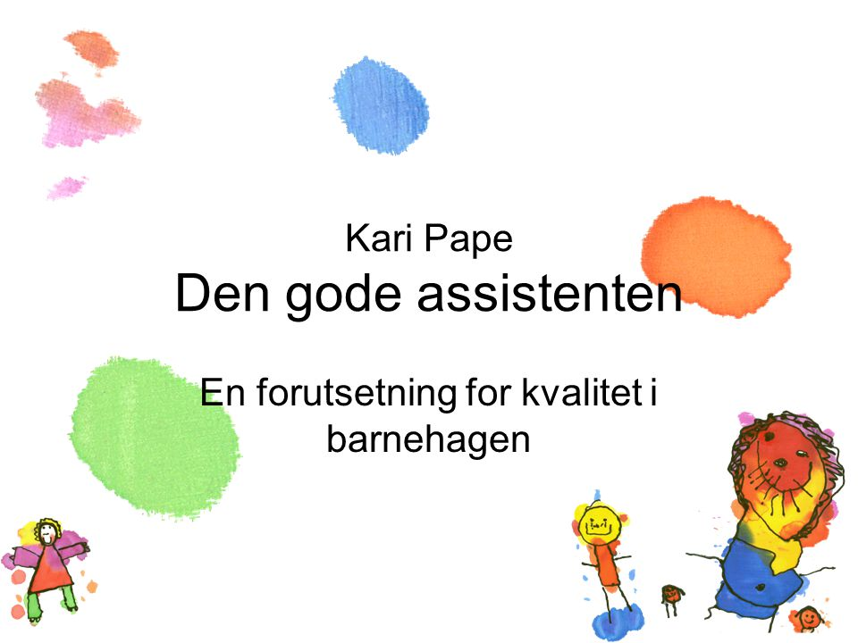 Kari Pape Den gode assistenten En forutsetning for kvalitet i barnehagen