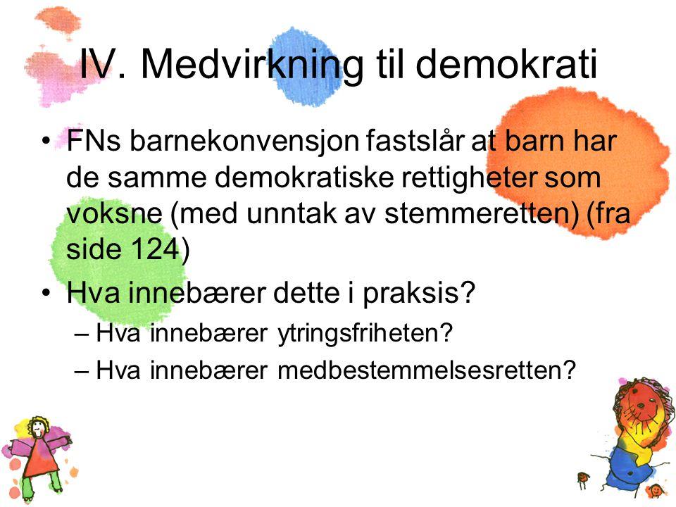 IV. Medvirkning til demokrati •FNs barnekonvensjon fastslår at barn har de samme demokratiske rettigheter som voksne (med unntak av stemmeretten) (fra