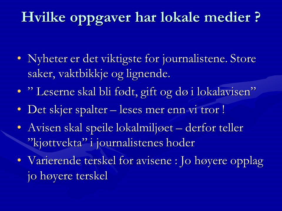 Hvilke oppgaver har lokale medier . •Nyheter er det viktigste for journalistene.