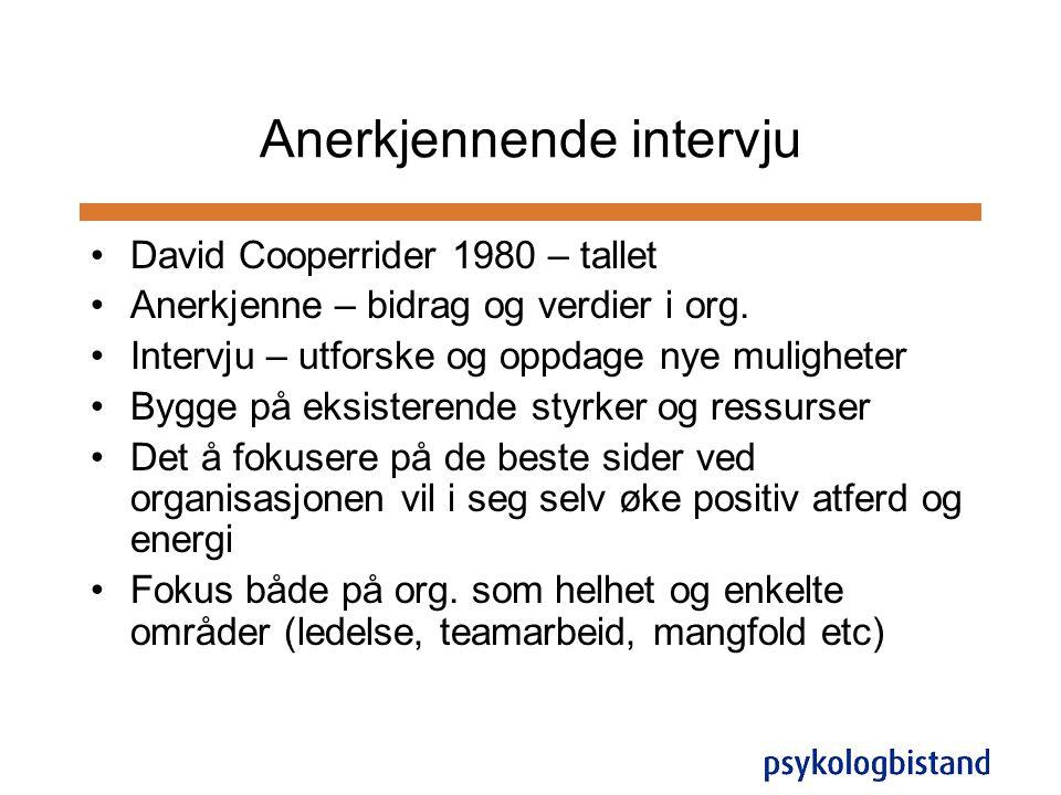 Anerkjennende intervju •David Cooperrider 1980 – tallet •Anerkjenne – bidrag og verdier i org. •Intervju – utforske og oppdage nye muligheter •Bygge p